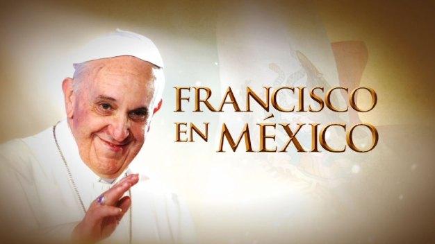Cobertura especial por la visita del Papa a México